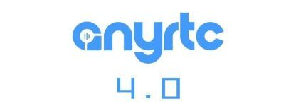 anyRTC 4.0 以心铸造,以梦相承