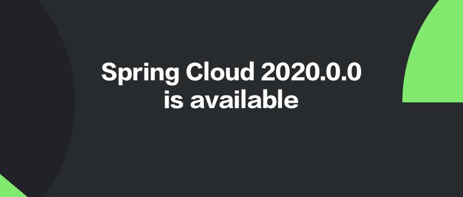 Spring Cloud 2020.0.0 正式发布,对开发者来说意味着什么?